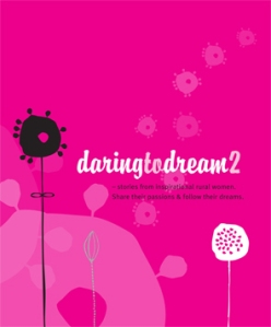 Daring to Dream 2 - stories from inspiration rural women. Share their passions and follow their dreams.